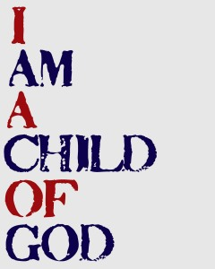 image found at http://junkintheirtrunk.blogspot.com/2011/09/i-am-child-of-god.html